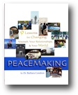 Peacemaking: 9 Lessons for Changing Yourself, Your Relationships & Your World